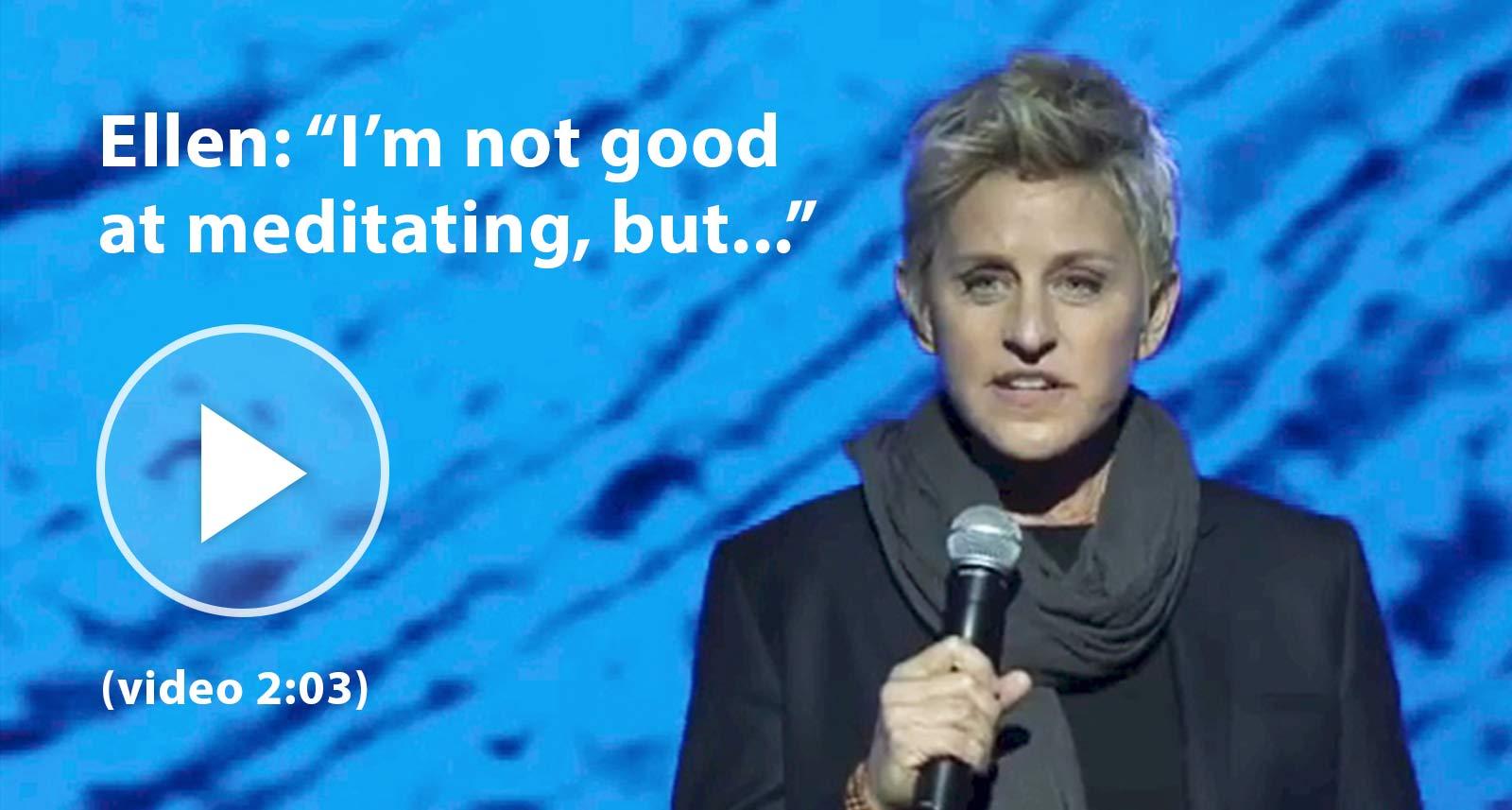 Ellen Degeneres - I'm not good at meditating, but...